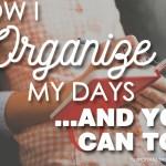 organize your days