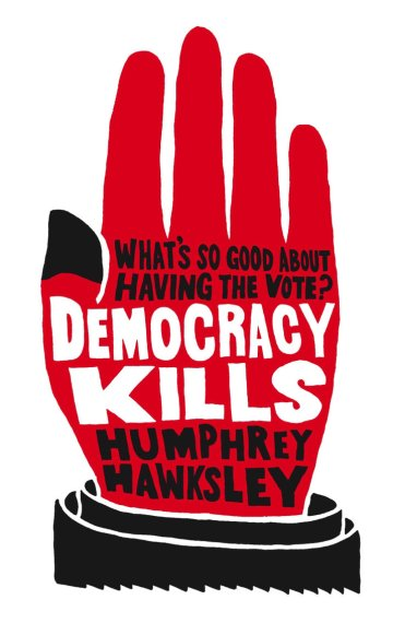 Democracy Kills: What's So Good About Having the Vote?
