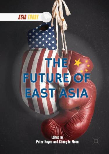 The Future of East Asia edited by Peter Hayes and Chung-in Moon