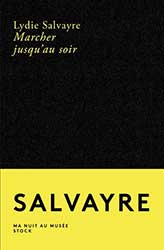 Lydie Salvayre, Marcher jusqu'au soir