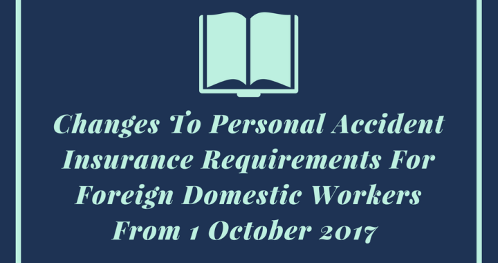 Changes To Personal Accident Insurance Requirements For Foreign Domestic Workers From 1 October 2017