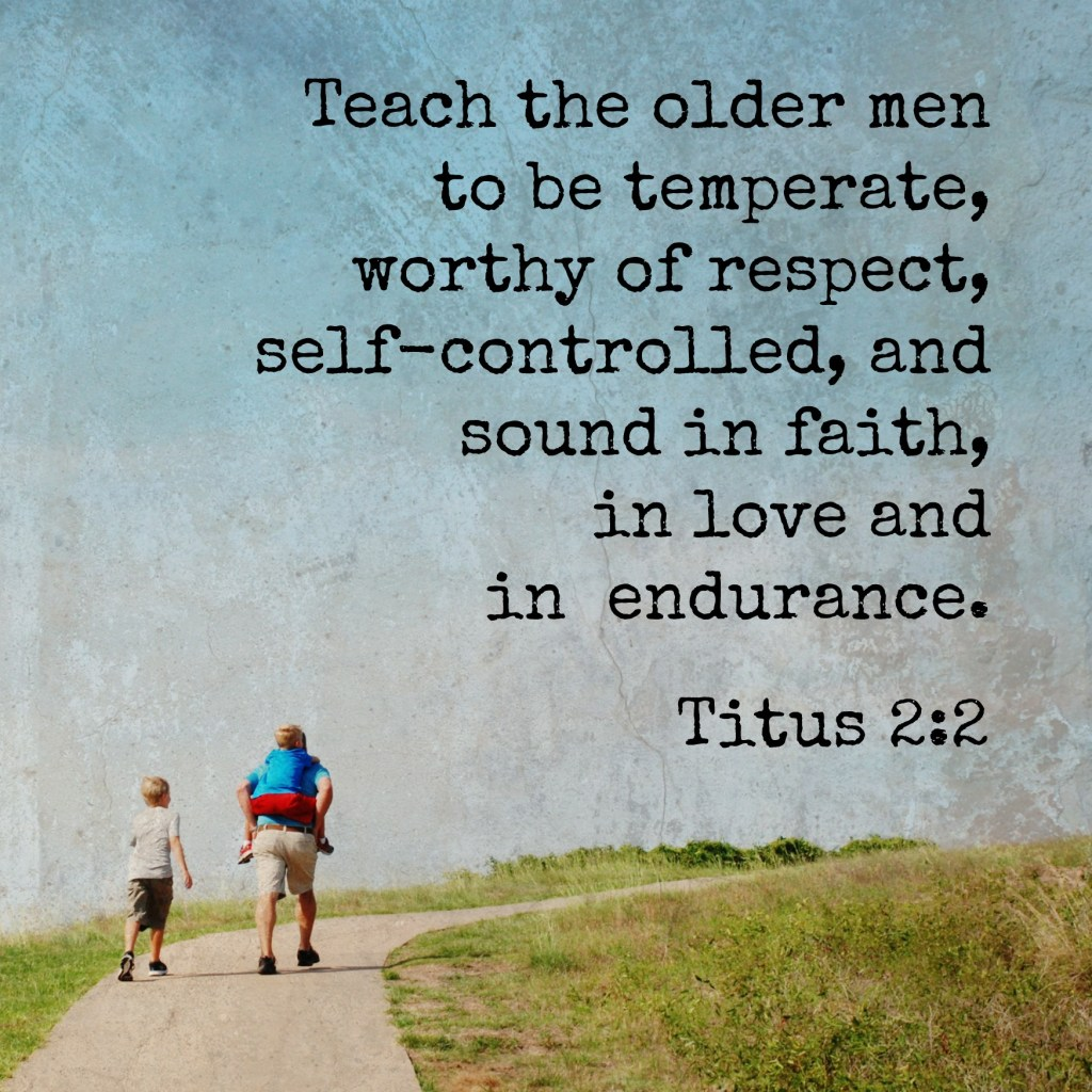 Teach the older men to be temperate, worthy of respect, self-controlled, and sound in faith, in love and in endurance. Titus 2:2 Memory verse challenge www.huntandhost.net