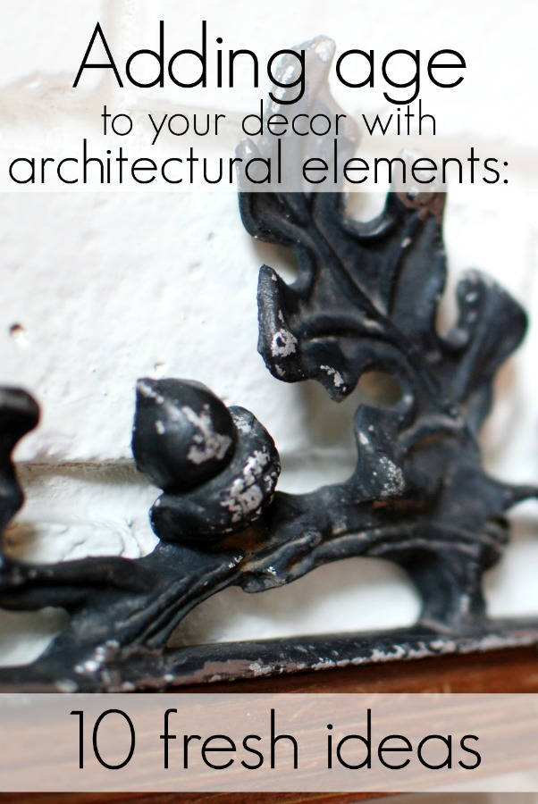 Adding age with architectural elements is a simple and inexpensive way to add a vintage feel to your home and décor.