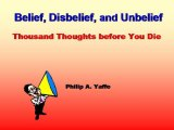 BOOK NOTES: 'Belief, Disbelief, Unbelief: Helps Guide the Transition from Belief to Disbelief, or Vice Versa