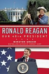 BOOK REVIEW: 'Ronald Reagan': 'Forrest Gump' Author Winston Groom Sums Up the 40th President's Life in a Young Adult Biography That Older Readers Can Enjoy