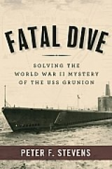 BOOK REVIEW: 'Fatal Dive' Recounts How the U.S.S. Grunion Disappeared in the Fog of World War II -- And How It Was Found