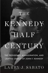BOOK REVIEW: 'The Kennedy Half-Century': JFK Is Still the Most Popular President 50 Years After Dallas; He Continues to Exert Influence on Leaders of All Political Persuasions