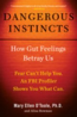 BOOK REVIEW: 'Dangerous Instincts' : Trusting Your Gut Feelings Can Yield Disastrous -- Even Fatal -- Results