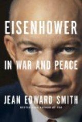 BOOK REVIEW:  'Eisenhower in War and Peace':  For Ike the First Biography That Talks Across the Havoc of War