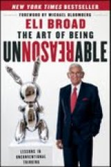 BOOK REVIEW: 'The Art of Being Unreasonable':   Builder, Philanthropist Eli Broad Reveals Contrarian Business Philosophy That Contributed to His Remarkable Success
