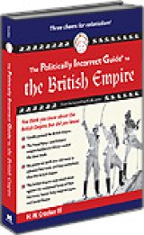 BOOK REVIEW: 'The Politically Incorrect Guide to the British Empire': A Different Way of Looking at the History of the Superpower That Came Before the U.S.