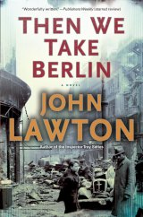 BOOK REVIEW: 'Then We Take Berlin': Richly Textured Historical Espionage Novel Initiates Series Featuring the Irrepressible Joe Wilderness