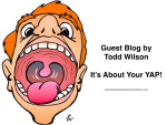 It's About Your YAP ~ Guest Blog ~ Todd Wilson