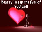 Beauty lies in the eyes of YOU DAD!