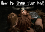 How To Train Your Kid!