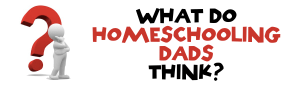 What Do Homeschooling Husbands Think?