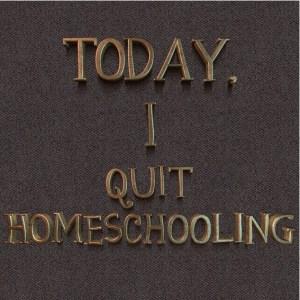 I Quit Homeschooling