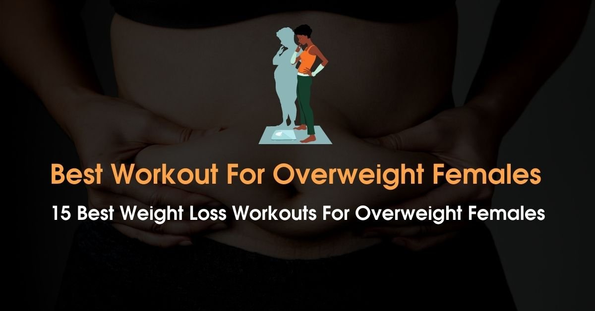 15 Best Quick Way Workouts For Overweight Females 2020