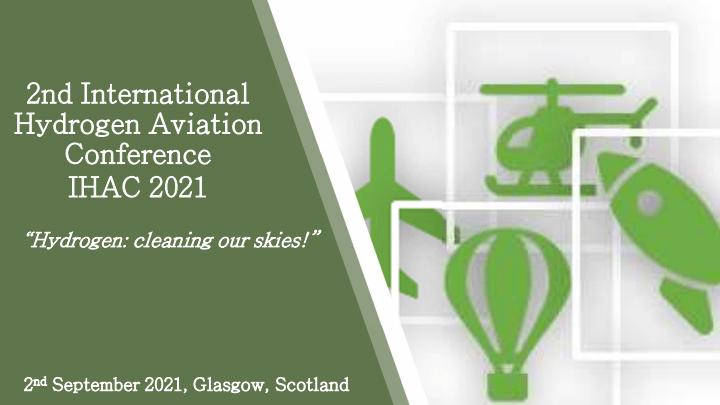 2nd International Hydrogen Aviation Conference (IHAC 2021), 2nd September 2021, Glasgow, Scotland