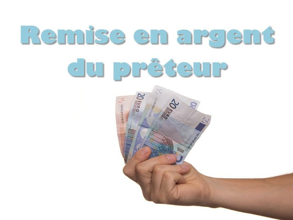 Remise en argent du prêteur
