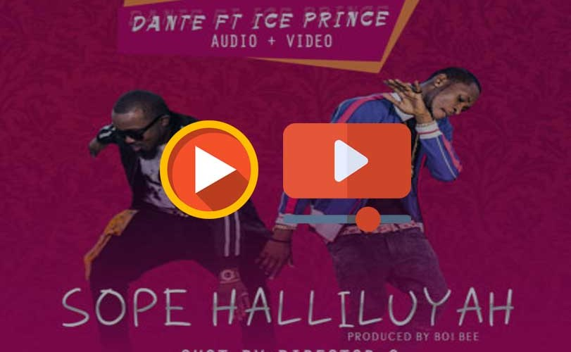 Dante ft. Ice Prince – Sope Halleluyah (Audio & Video)