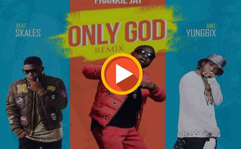 Frankie Jay ft Skales & Yung6ix – Only God (Remix)