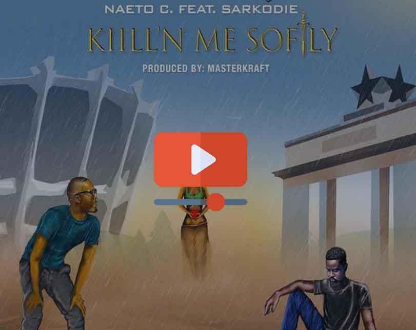 Naeto C ft. Sarkodie – Killin' Me Softly