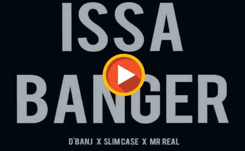 Dbanj x Slimcase x Mr real – Issa Banger