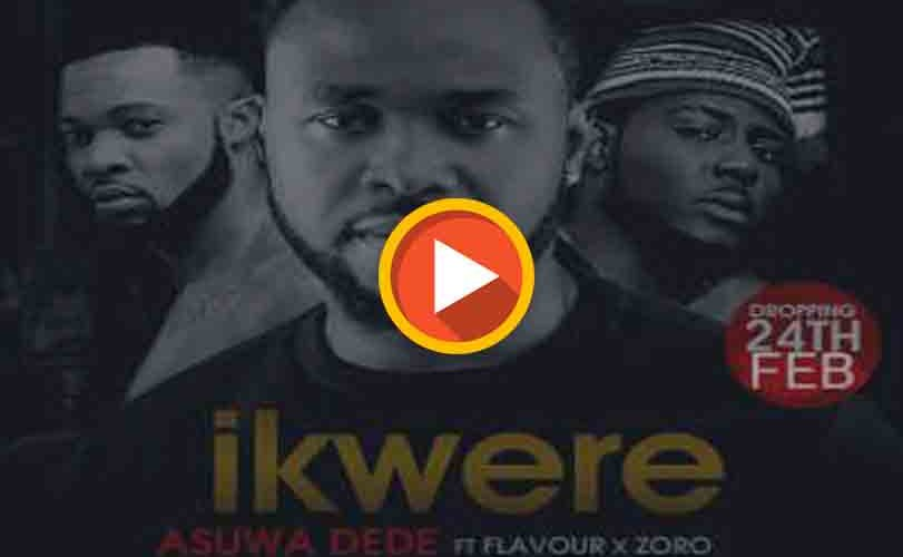 Asuwa Dede Ft Flavour & Zoro – Ikwere