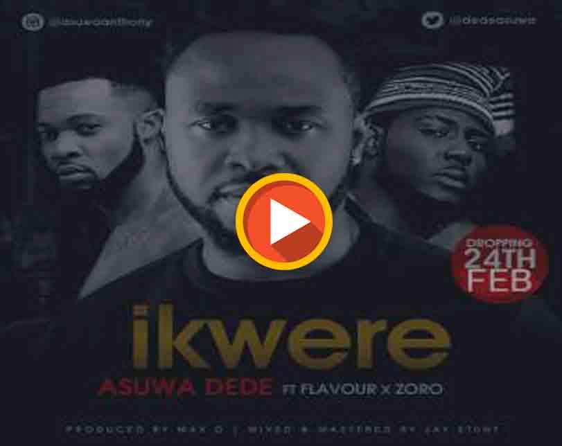 Asuwa Dede Ft Flavour & Zoro – Ikwere
