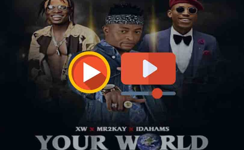 "XW ft. Mr 2kay & Idahams – ""Your World"""