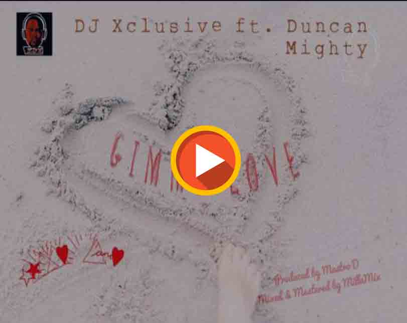 """DJ Xclusive  ft. Duncan Mighty – """"Gimme Love"""""""