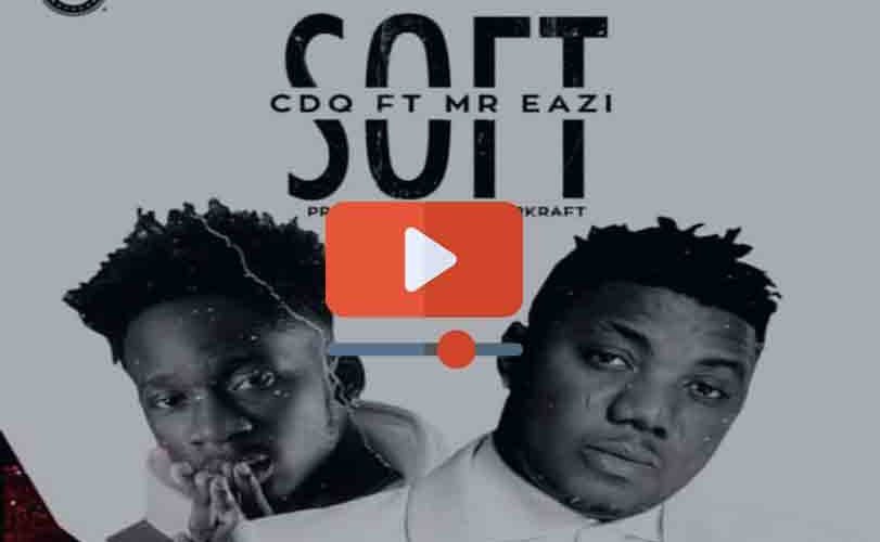"CDQ  ft. Mr. Eazi – ""Soft"""