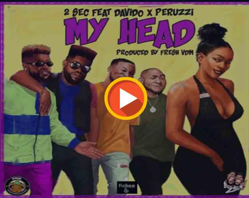 """2Sec ft. Davido x Peruzzi – """"My Head"""""""