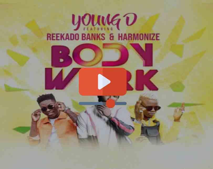 "Young D ft. Reekado Banks x Harmonize – ""Body Work"""