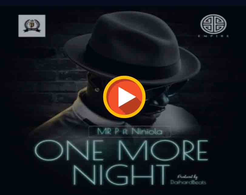 "Mr P ft. Niniola – ""One More Night"""