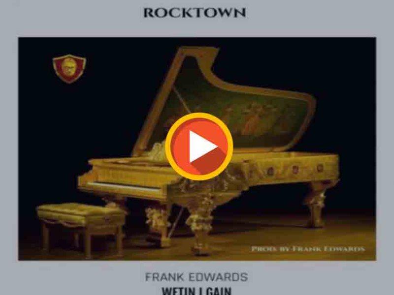 """Frank Edwards – """"Wetin I Gain"""""""