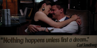 Bones: nothing happens unless first a dream