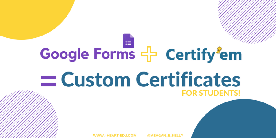 Google Forms Certify Em Custom Certificates For Students I Edu