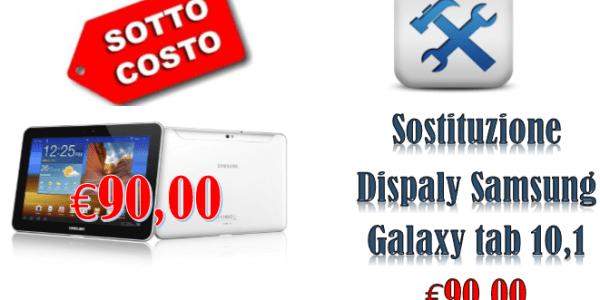 Sotto costo sostituzione vetro Samsung galaxy tab 10.1 P7500 a sole €90,00!