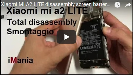 Xiaomi MI A2 LITE disassembly screen battery smaontaggio completo schermo batteria iMania assistenza