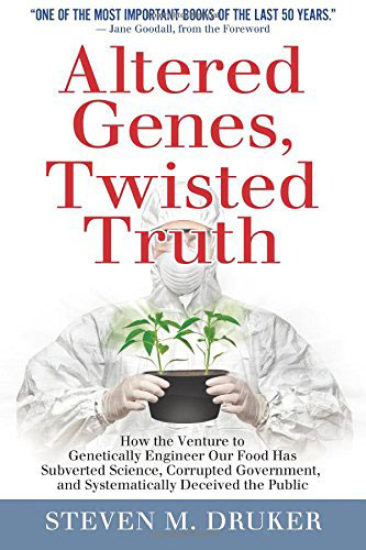 Altered Genes, Twisted Truth, by Steven M. Druker