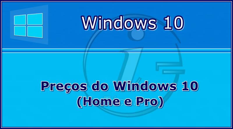 Preços do Windows 10 Home e Pro