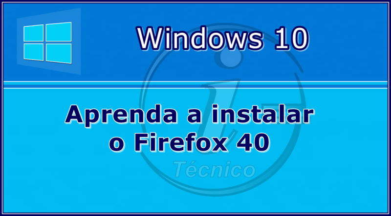 Aprenda a instalar o Firefox 40 no Windows 10