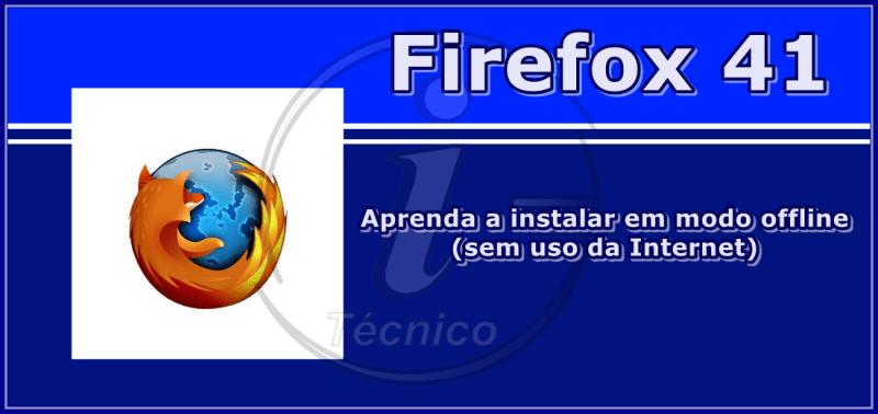 Como instalar o Firefox 41 sem uso da Internet?