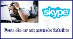 Skype: Encontra-se em manutenção