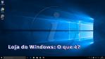 Windows 10: O que é a Loja do Windows?