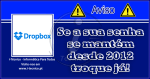 Dropbox: Se a sua senha é a mesma desde 2012, troque já!