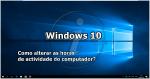 Aniversário Windows 10: Como definir as horas de actividade?