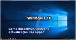 Windows 10: Desactive a actualização automática das aplicações na Loja